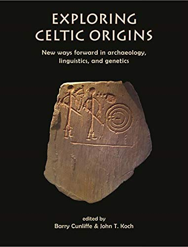 Exploring Celtic Origins: New Ways Forward in Archaeology, Linguistics, and Genetics