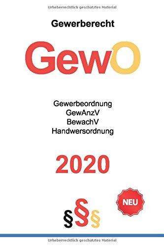 Gewerbeordnung 2020 (GewO): Gewerberecht - Gewerbeanzeigenverordnung GewAnzV - Verordnung über das Bewachungsgewerbe (Bewachungsverordnung) BewachV - Handwerksordnung HwO