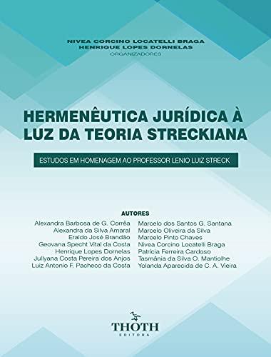 HERMENÊUTICA JURÍDICA À LUZ DA TEORIA STRECKIANA: ESTUDOS EM HOMENAGEM AO PROFESSOR LENIO LUIZ STRECK