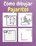 Cómo dibujar pajaritos: Un libro de dibujos y actividades paso a paso para que los niños aprendan a dibujar pajaritos