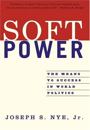 [(Soft Power: The Means to Success in World Politics)] [ By (author) Jr. Joseph S. Nye ] [June, 2005]