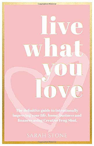 Live What You Love: The Definitive Guide to Intentionally Improving Your Life, Home, Business and Finances Using Creative Feng Shui.