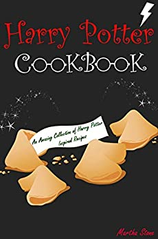 Harry Potter Cookbook: An Amazing Collection of Harry Potter Inspired Recipes by [Martha Stone]