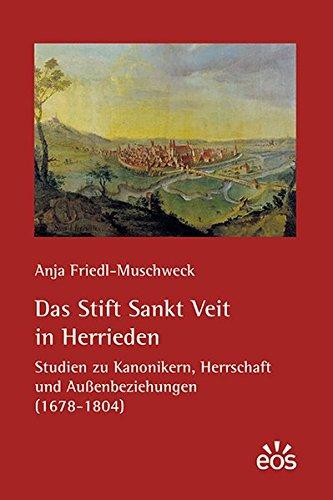 Das Stift Sankt Veit in Herrieden: Studien zu Kanonikern, Herrschaft und Außenbeziehungen (1678-1804)