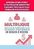 Aprenda como Multiplicar suas vendas de Bolos e Doces : Aprenda as melhores estratégias de marketing para vender Bolos e Doces (Portuguese Edition)