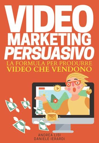 VIDEO MARKETING PERSUASIVO: La formula per produrre video che vendono