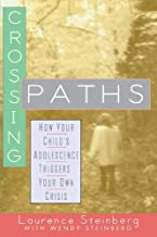 By Steinberg, Laurence Crossing Paths: How Your Child's Adolescence Triggers Your Own Crisis Paperback - May 2000