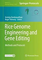 Rice Genome Engineering and Gene Editing: Methods and Protocols (Methods in Molecular Biology, 2238)