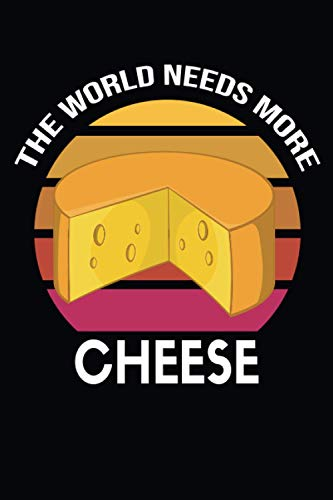 The World Needs More Cheese: Cheese lovers Gifts For Men, Women, Girls, Boys..., Blank Lined Notebook.
