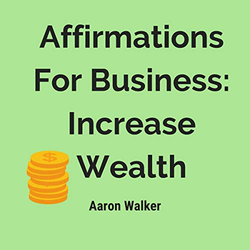 Affirmations for Business: Increase Wealth Audiobook By Aaron Walker cover art