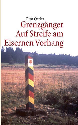 Grenzgänger: Auf Streife am Eisernen Vorhang