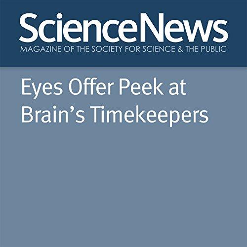 Eyes Offer Peek at Brain's Timekeepers audiobook cover art