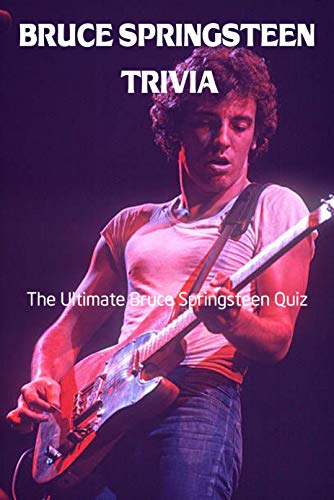 Bruce Springsteen Trivia: The Ultimate Bruce Springsteen Quiz: Bruce Springsteen Quiz Book (English Edition)
