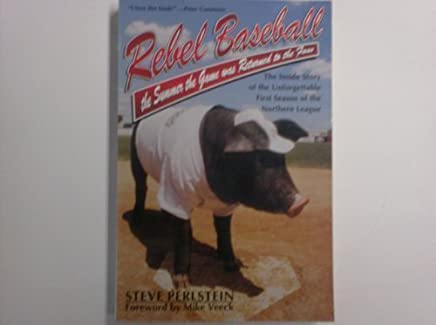 Rebel Baseball: The Summer the Game Was Returned to the Fans 1st Owl Book edition by Perlstein, Steve (1995) Paperback