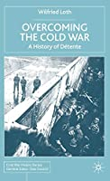 Overcoming the Cold War: A History of Détente, 1950-1991 (Cold War History)