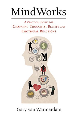 MindWorks: A Practical Guide for Changing Thoughts, Beliefs, and Emotional Reactions (English Edition)