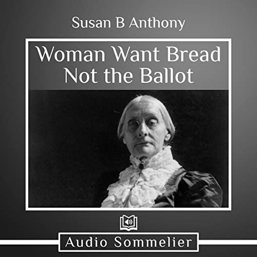 Woman Want Bread Not the Ballot audiobook cover art