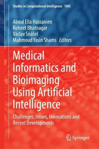Medical Informatics and Bioimaging Using Artificial Intelligence: Challenges, Issues, Innovations and Recent Developments: 1005 (Studies in Computational Intelligence)