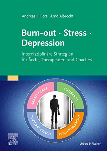 Burn-out – Stress – Depression: Interdisziplinäre Strategien für Ärzte, Therapeuten und Coaches (Elsevier Essentials)