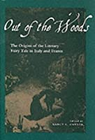 Out of the Woods: The Origins of the Literary Fairy Tale in Italy and France