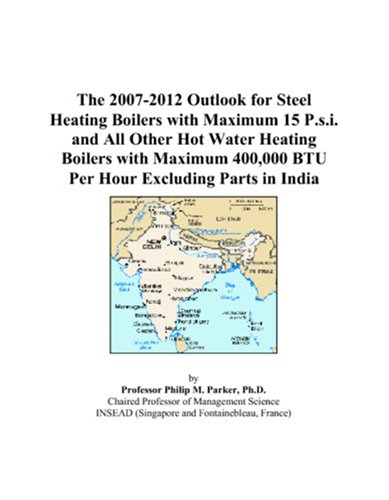 The 2007-2012 Outlook for Steel Heating Boilers with Maximum 15 P.s.i. and All Other Hot Water Heating Boilers with Maximum 400,000 BTU Per Hour Excluding Parts in India