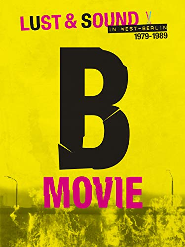 B-Movie: Lust & Sound in West-Berlin 1979-1989