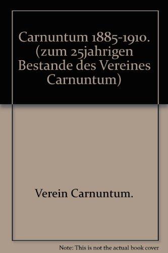 Carnuntum 1885-1910. (zum 25jahrigen Bestande des Vereines Carnuntum)