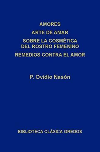 Amores. Arte de amar. Sobre la cosmética del rostro femenino. Remedios contra el amor. (Biblioteca Clásica Gredos nº 120) (Spanish Edition)