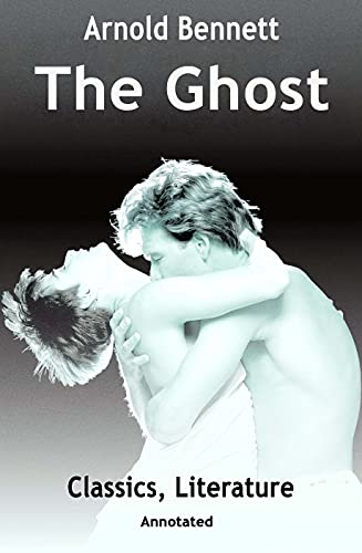 The Ghost: Arnold Bennett (Classics, Literature) [Annotated] (English Edition)