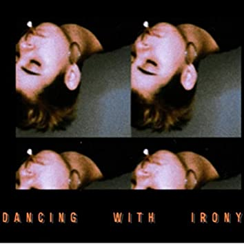 Dancing with Irony