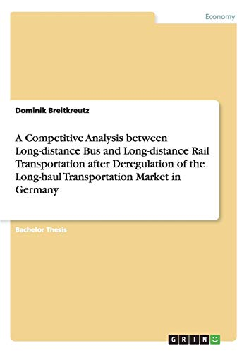 A Competitive Analysis between Long-distance Bus and Long-distance Rail Transportation after Deregulation of the Long-haul Transportation Market in Germany