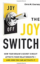 The Joy Switch: How Your Brain's Secret Circuit Affects Your Relationships--And How You Can Activate It