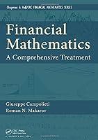 Financial Mathematics: A Comprehensive Treatment (Textbooks in Mathematics)