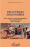 Frontières imaginaires: Style artistique et image photographique sous contexte colonial Maroc / Espagne (Harmattan le Grand Maghreb)