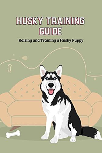 Husky Training Guide: Raising and Training a Husky Puppy: Husky Training Tips (English Edition)