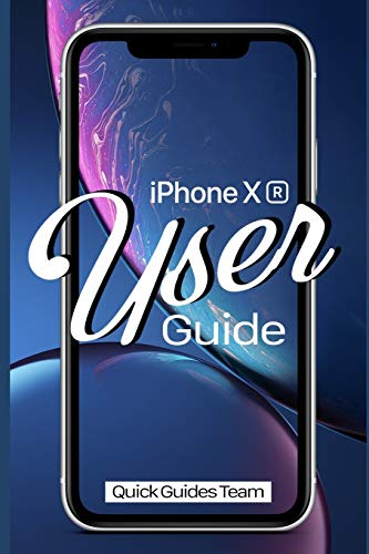 iPhone XR User Guide: The Essential Manual How To Set Up And Start Using Your New iPhone