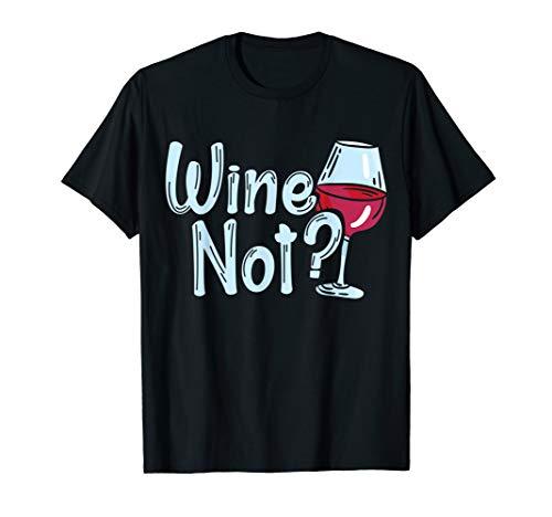 WINE NOT   WEIN Warum nicht? Weinliebhaber Weinglas Geschenk T-Shirt