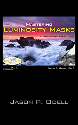 Mastering Luminosity Masks: A Photoshop User's Guide (English Edition)