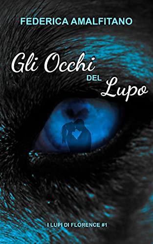 Gli Occhi del Lupo : (I lupi di Florence #1)