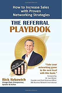 The Referral Playbook: How to Increase Sales with Proven Networking Strategies