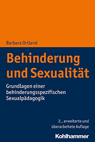 Behinderung und Sexualität: Grundlagen einer behinderungsspezifischen Sexualpädagogik
