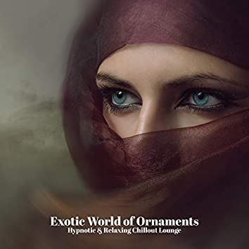 Exotic World of Ornaments - Hypnotic & Relaxing Chillout Lounge