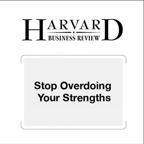 Stop Overdoing Your Strengths (Harvard Business Review)                   By:                                                                                                                                 Robert E. Kaplan,                                                                                        Robert B. Kaiser                               Narrated by:                                                                                                                                 Todd Mundt                      Length: 13 mins     1 rating     Overall 5.0