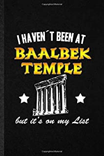 I Haven'T Been At Baalbek Temple But It'S On My List: Funny Lined Notebook Journal To Write For Researcher Historian, Leba...