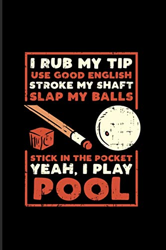 I Rub My Tip Use Good English Stroke My Shaft...: Funny Pool Billiard 2020 Planner   Weekly & Monthly Pocket Calendar   6x9 Softcover Organizer   For Eight Ball Pool & Billiards Fans