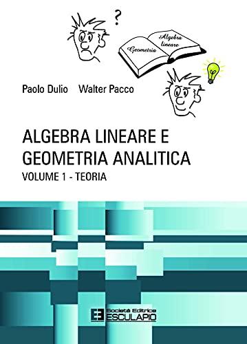 Algebra lineare e geometria analitica. Teoria (Vol. 1)
