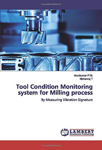 Tool Condition Monitoring system for Milling process: By Measuring Vibration Signature