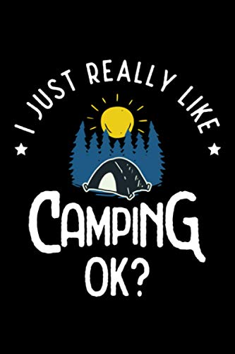 I Just Really Like Camping ok: Camping Lined Notebook incl. Table of Contents on 120 Pages | Camping Camping Journal | Gift Idea for Motor home, vacation, camper van and motor home
