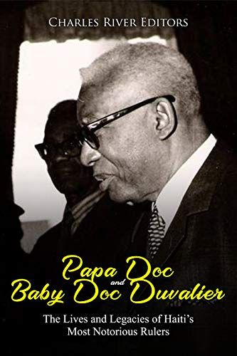 Papa Doc and Baby Doc Duvalier: The Lives and Legacies of Haiti's Most Notorious Rulers (English Edition)