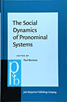 The Social Dynamics of Pronominal Systems: A Comparative Approach (Pragmatics & Beyond. New Series)